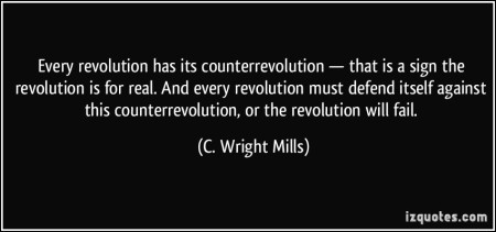quote-every-revolution-has-its-counterrevolution-that-is-a-sign-the-revolution-is-for-real-and-every-c-wright-mills-253274