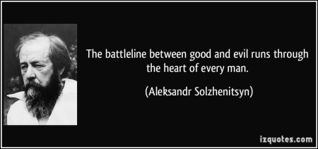 quote-the-battleline-between-good-and-evil-runs-through-the-heart-of-every-man-aleksandr-solzhenitsyn-174264