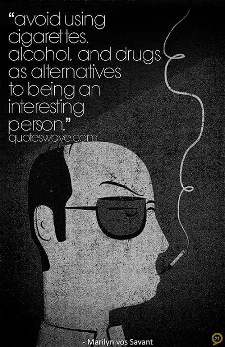 avoid-using-cigrettes-alcohol-and-drugs-as-alternatives-to-being-an-interesting-person-drugs-quote