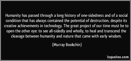 quote-humanity-has-passed-through-a-long-history-of-one-sidedness-and-of-a-social-condition-that-has-murray-bookchin-338806